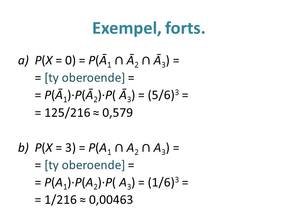 Exempel, forts. P(X = 0) = P(Ā1 ∩ Ā2 ∩ Ā3) = = [ty oberoende] =